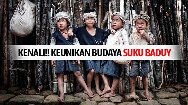 Kenali!! Keunikan Budaya Suku Baduy