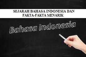 SEJARAH BAHASA INDONESIA DAN FAKTA – FAKTA MENARIK YANG MUNGKIN BELUM KAMU KETAHUI