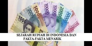 SEJARAH RUPIAH DI INDONESIA DAN JUGA FAKTA – FAKTA MENARIK YANG HARUS DIKETAHUI