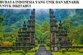 BUDAYA INDONESIA YANG UNIK DAN MENARIK UNTUK DIKETAHUI