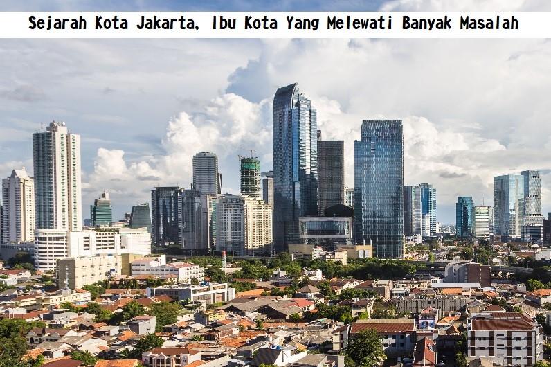 Sejarah Kota Jakarta, Ibu Kota Yang Melewati Banyak Masalah