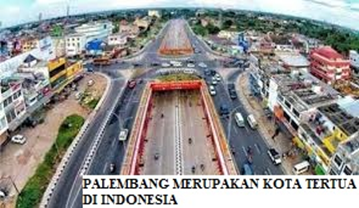 Palembang Merupakan Kota Tertua di Indonesia