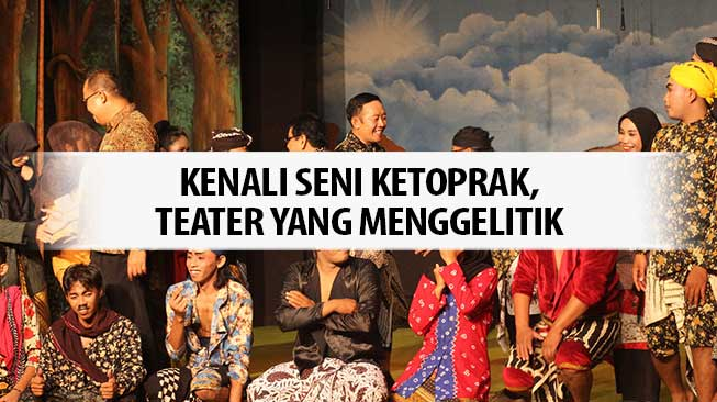 Kenali Seni Ketoprak, Teater yang Menggelitik