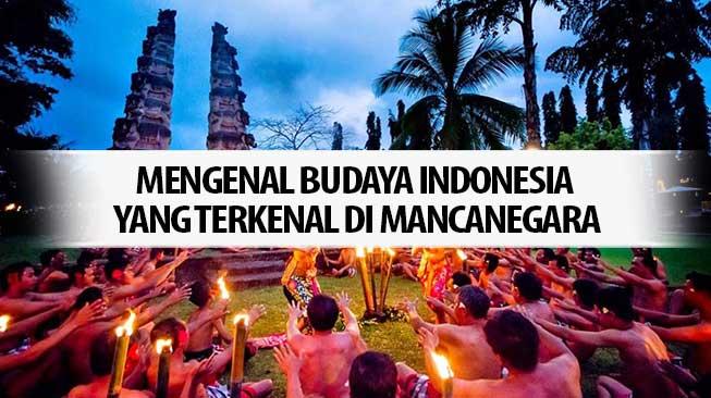 Mengenal Budaya Indonesia Yang Terkenal Di Mancanegara