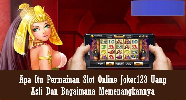 Apa Itu Permainan Slot Online Joker123 Uang Asli Dan Bagaimana Memenangkannya