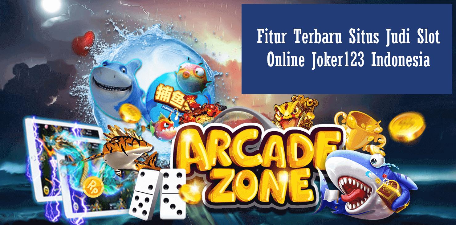 Fitur Terbaru Situs Judi Slot Online Joker123 Indonesia