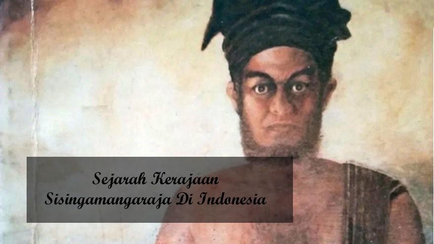 Sejarah Kerajaan Sisingamangaraja Di Indonesia